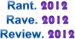 Rant. Rave. Review. 2012